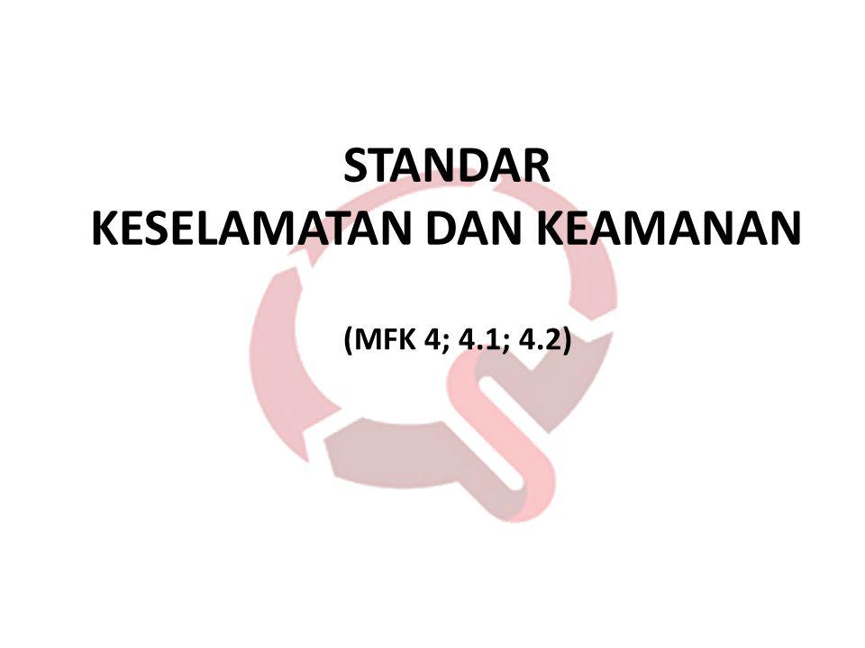STANDAR KESELAMATAN DAN KEAMANAN (MFK 4; 4.1; 4.2)