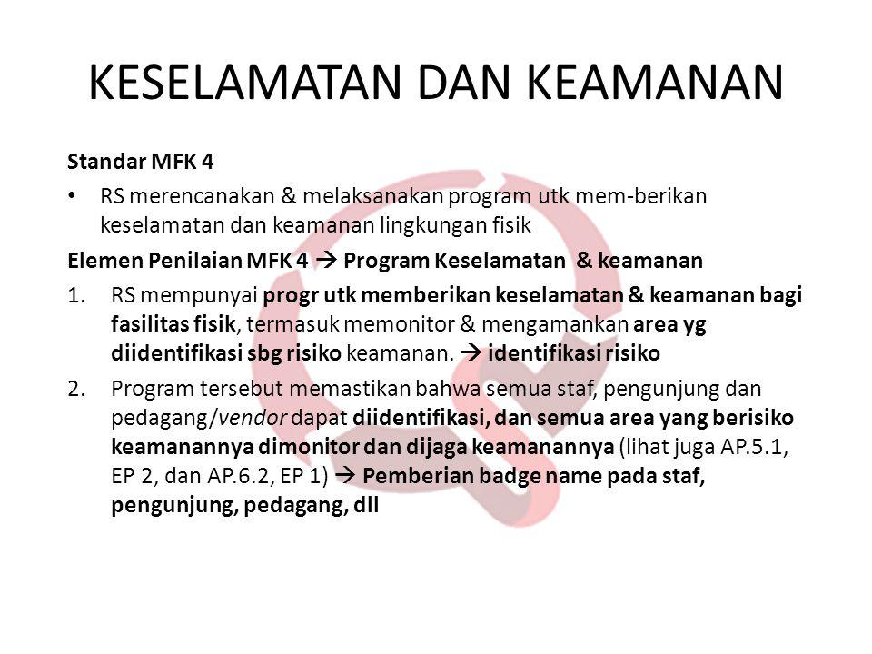 Standar MFK 4 • RS merencanakan & melaksanakan program utk mem-berikan keselamatan dan keamanan lingkungan fisik Elemen Penilaian MFK 4  Program Kese