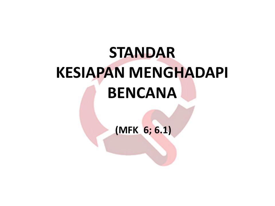 STANDAR KESIAPAN MENGHADAPI BENCANA (MFK 6; 6.1)