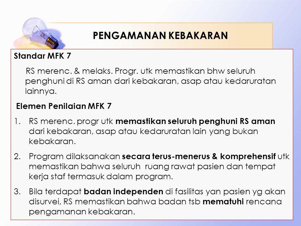 Standar MFK 7 RS merenc. & melaks. Progr. utk memastikan bhw seluruh penghuni di RS aman dari kebakaran, asap atau kedaruratan lainnya. Elemen Penilai
