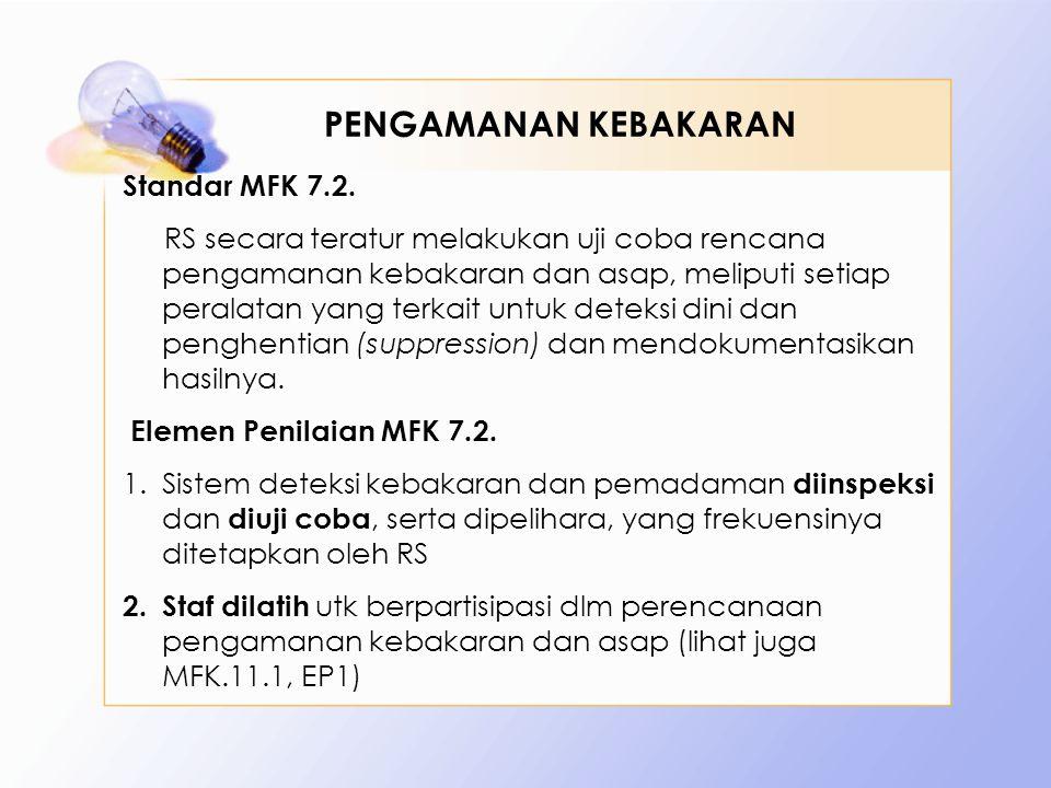Standar MFK 7.2. RS secara teratur melakukan uji coba rencana pengamanan kebakaran dan asap, meliputi setiap peralatan yang terkait untuk deteksi dini