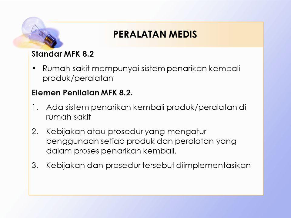 Standar MFK 8.2 •Rumah sakit mempunyai sistem penarikan kembali produk/peralatan Elemen Penilaian MFK 8.2. 1.Ada sistem penarikan kembali produk/peral