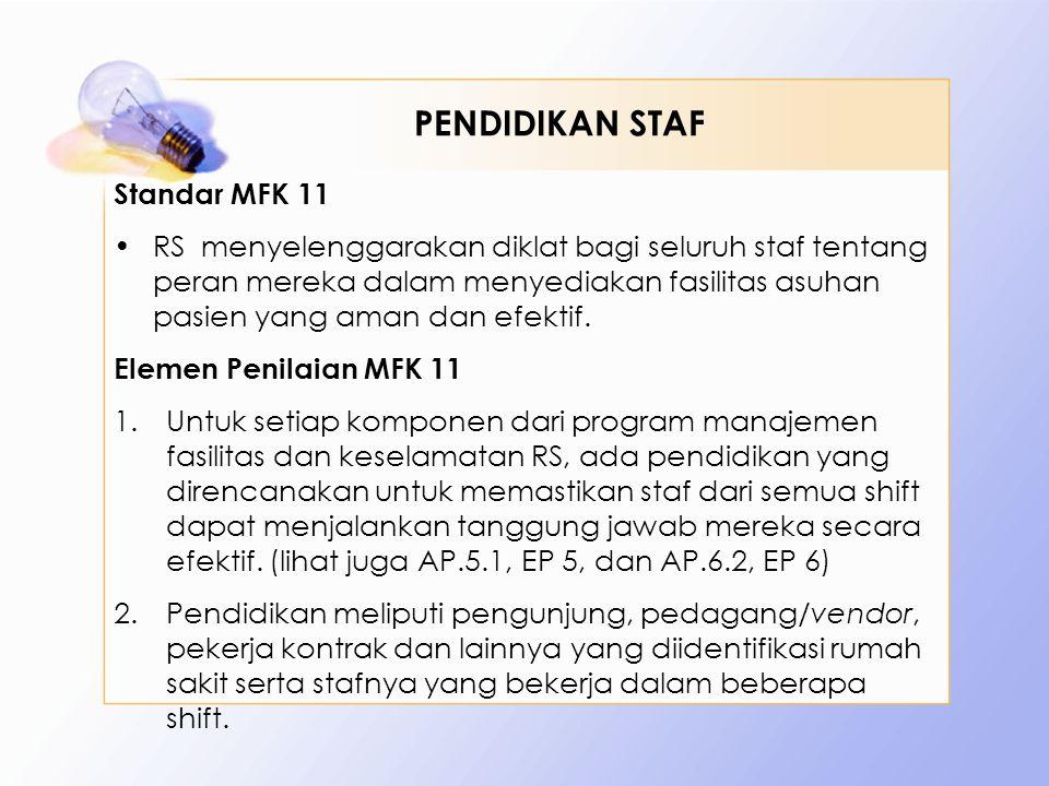 Standar MFK 11 •RS menyelenggarakan diklat bagi seluruh staf tentang peran mereka dalam menyediakan fasilitas asuhan pasien yang aman dan efektif. Ele