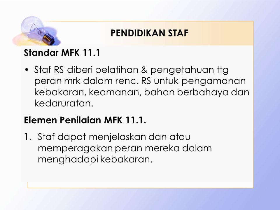 Standar MFK 11.1 •Staf RS diberi pelatihan & pengetahuan ttg peran mrk dalam renc. RS untuk pengamanan kebakaran, keamanan, bahan berbahaya dan kedaru