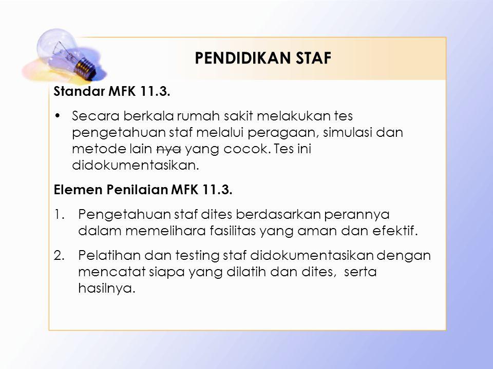 Standar MFK 11.3. •Secara berkala rumah sakit melakukan tes pengetahuan staf melalui peragaan, simulasi dan metode lain nya yang cocok. Tes ini didoku