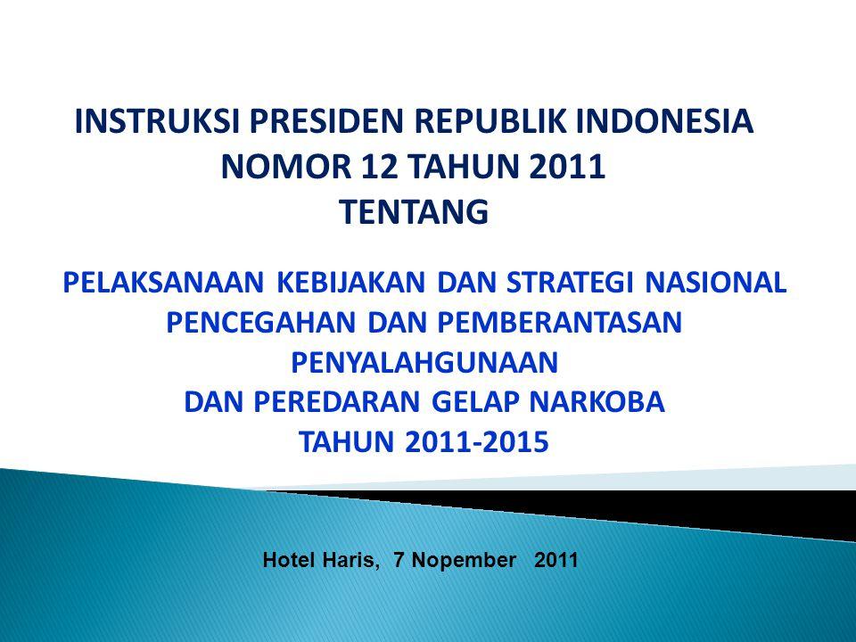 INSTRUKSI PRESIDEN REPUBLIK INDONESIA NOMOR 12 TAHUN 2011 TENTANG PELAKSANAAN KEBIJAKAN DAN STRATEGI NASIONAL PENCEGAHAN DAN PEMBERANTASAN PENYALAHGUN