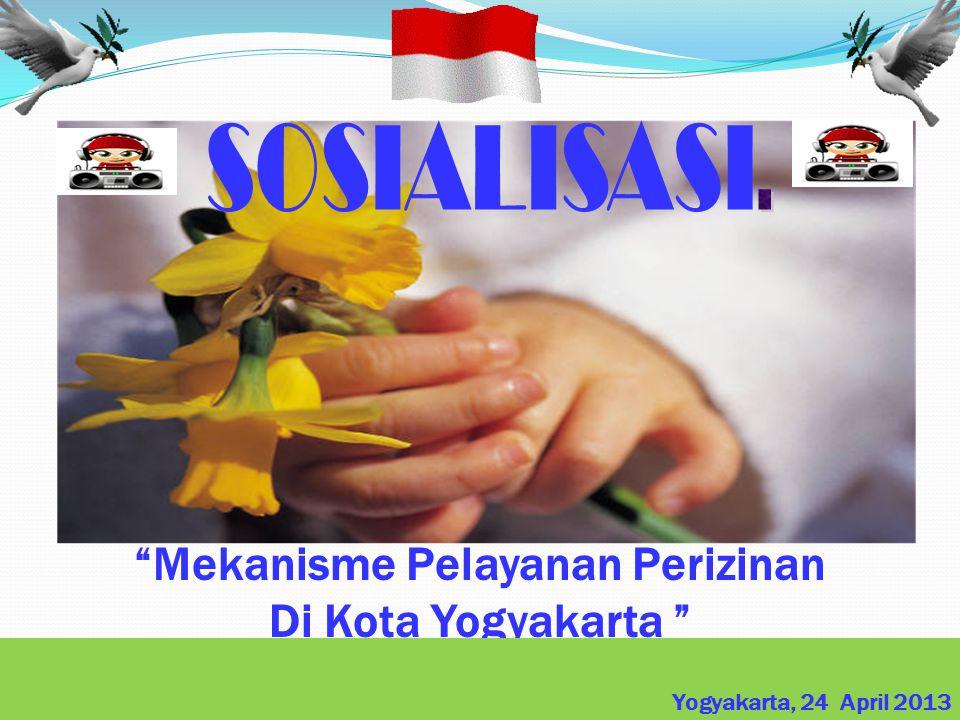 Mekanisme Pelayanan Perizinan Di Kota Yogyakarta Yogyakarta, 14 Nop 2012 Yogyakarta, 24 April 2013