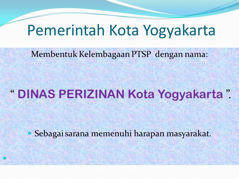 Pemerintah Kota Yogyakarta Membentuk Kelembagaan PTSP dengan nama: DINAS PERIZINAN Kota Yogyakarta .
