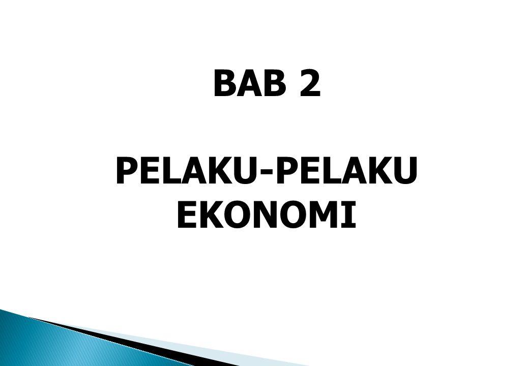 BAB 2 PELAKU-PELAKU EKONOMI