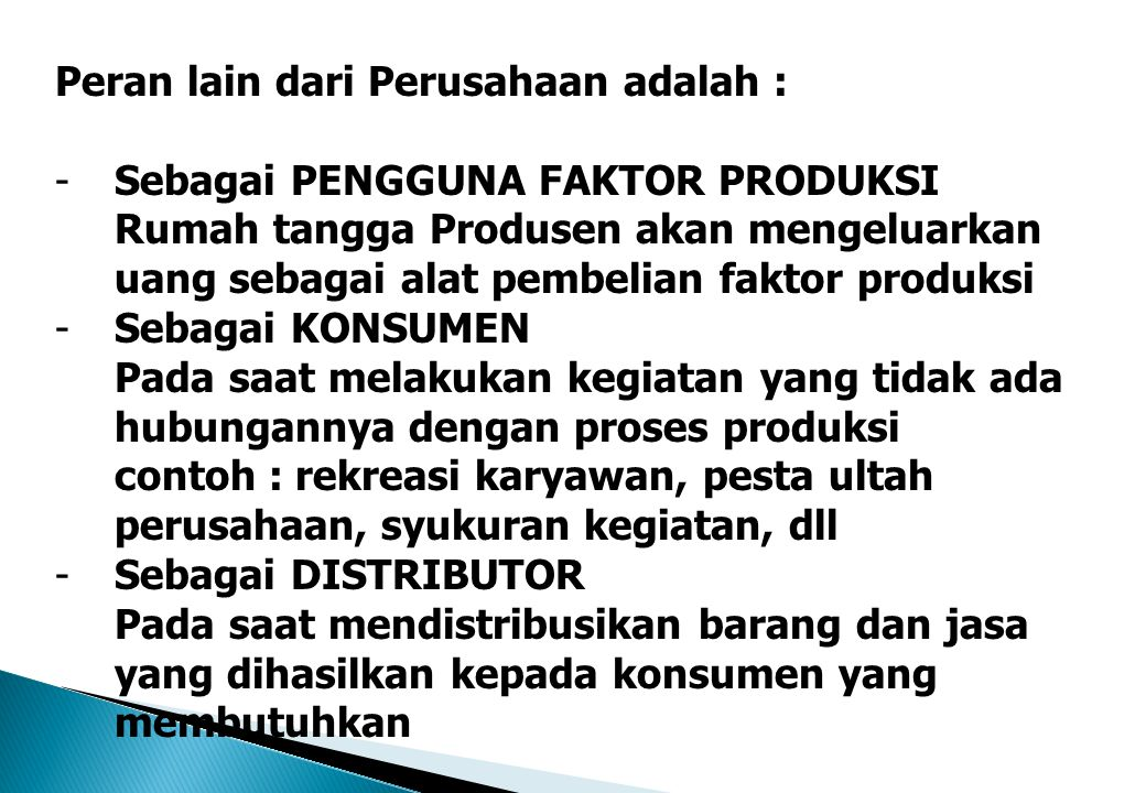 Peran lain dari Perusahaan adalah : -Sebagai PENGGUNA FAKTOR PRODUKSI Rumah tangga Produsen akan mengeluarkan uang sebagai alat pembelian faktor produ
