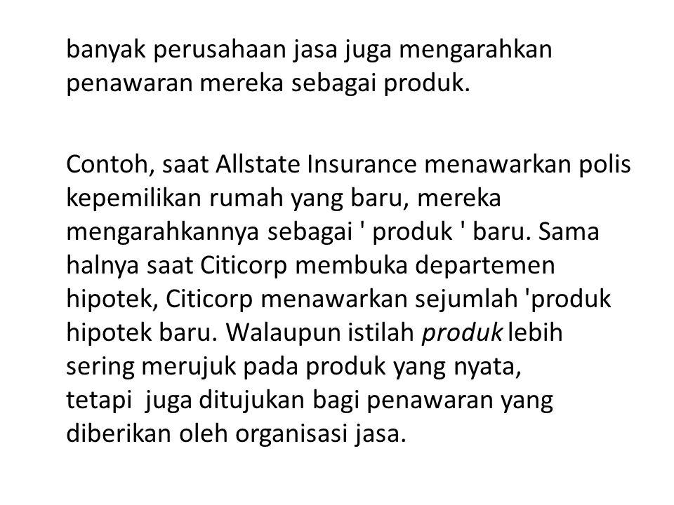 banyak perusahaan jasa juga mengarahkan penawaran mereka sebagai produk. Contoh, saat Allstate Insurance menawarkan polis kepemilikan rumah yang baru,