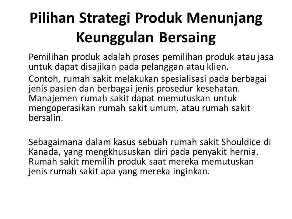 Pilihan Strategi Produk Menunjang Keunggulan Bersaing Pemilihan produk adalah proses pemilihan produk atau jasa untuk dapat disajikan pada pelanggan a