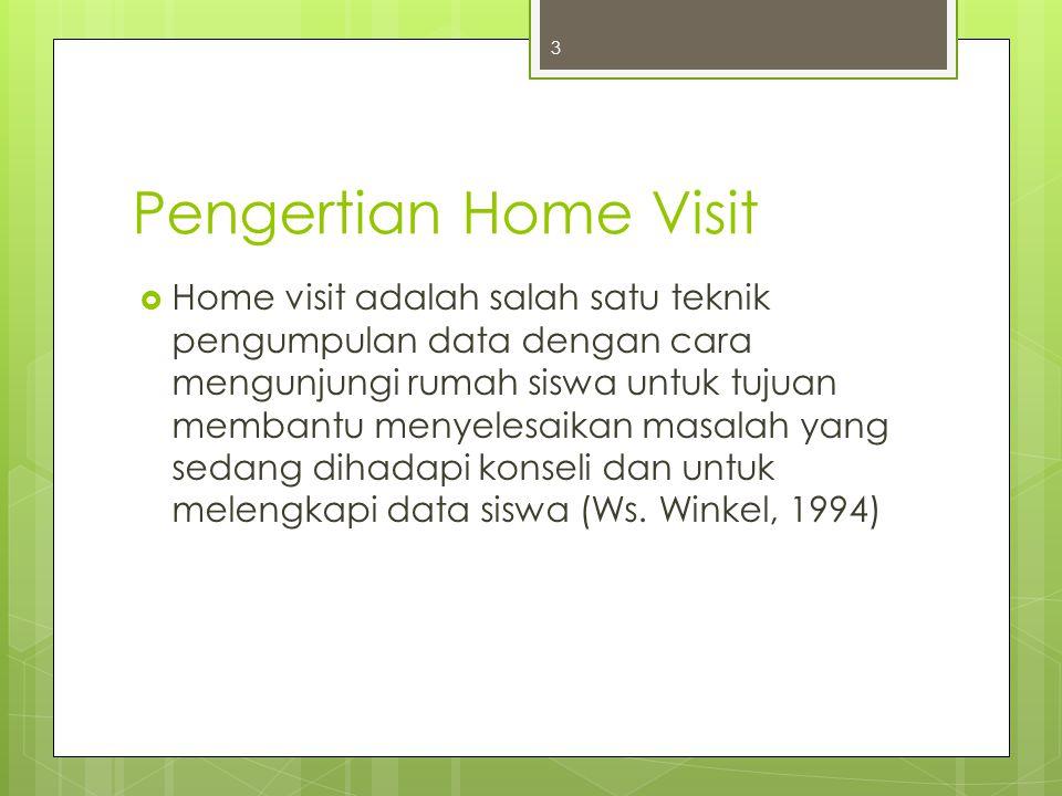 Pengertian Home Visit  Home visit adalah salah satu teknik pengumpulan data dengan cara mengunjungi rumah siswa untuk tujuan membantu menyelesaikan m