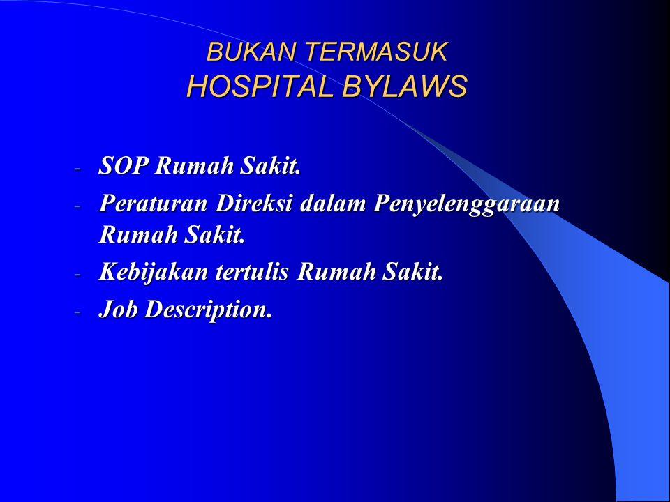 FUNGSI HOSPITAL BYLAWS - Acuan bagi pemilik untuk pengawasan Rumah Sakit miliknya. - Acuan bagi direktur Rumah Sakit dalam pengelolaan Rumah Sakit & p