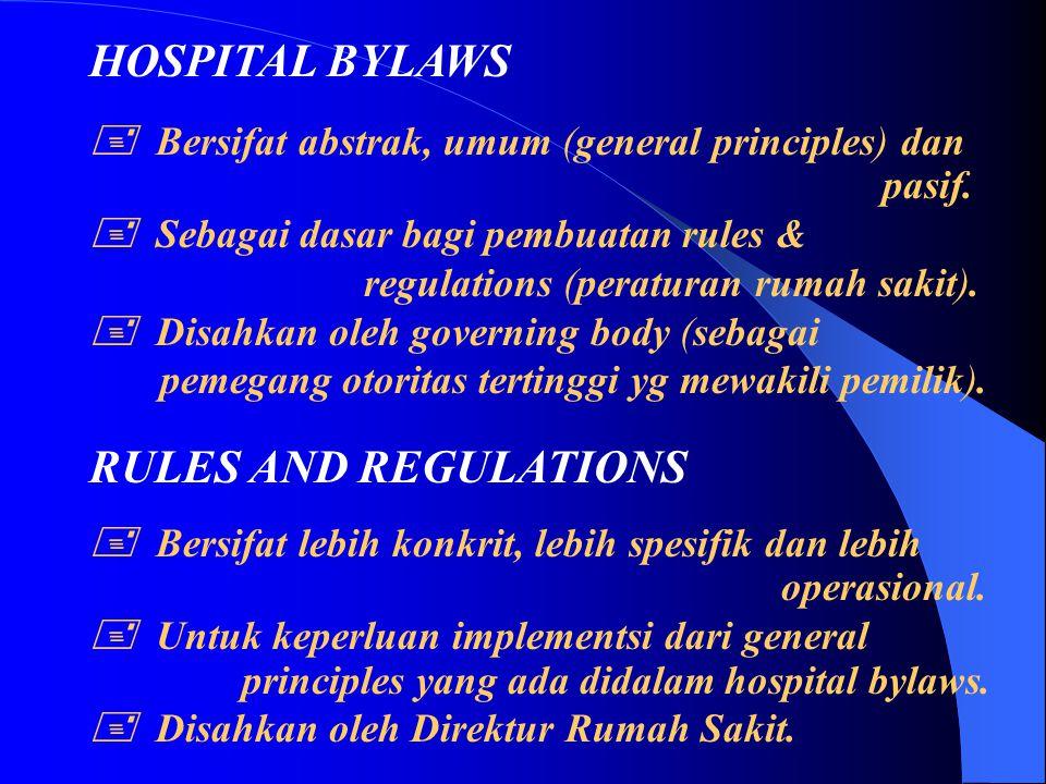 HOSPITAL BYLAWS - Tailor made untuk tiap Rumah Sakit. - Merupakan konstitusi yang berlaku di Rumah Sakit. - Ditetapkan oleh pemegang kekuasaan terting