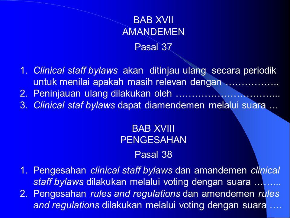 BAB XV PERSETUJUAN TERHADAP BYLAWS Pasal 35 1. Dengan mengajukan lamaran menjadi anggota staf klinik dianggap menyetujui clinical staff bylaws RS. 2.