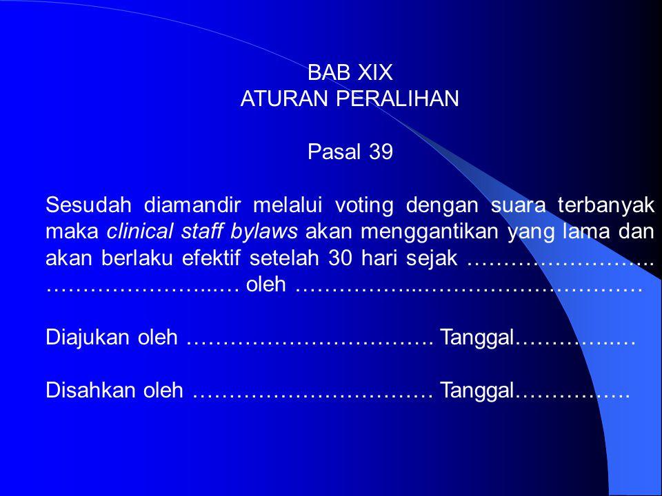 BAB XVII AMANDEMEN Pasal 37 1. Clinical staff bylaws akan ditinjau ulang secara periodik untuk menilai apakah masih relevan dengan …………….. 2. Peninjau