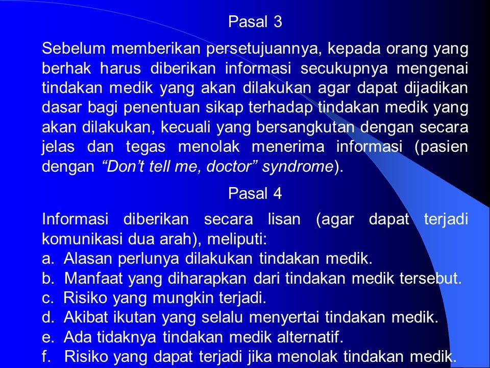 Pasal 1 a. Setiap tindakan medik, baik diagnostik ataupun terapetik, yang mengandung risiko atau akibat ikutan yang bakal tidak menyenangkan pasien ha