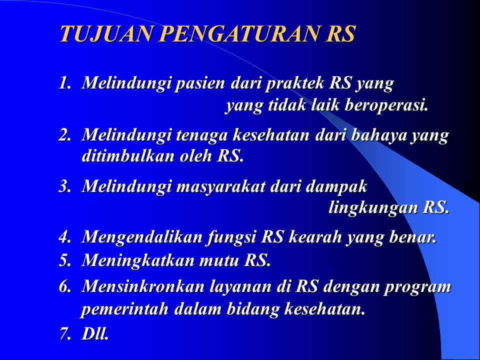 TUJUAN PENGATURAN RS 1.Melindungi pasien dari praktek RS yang yang tidak laik beroperasi.