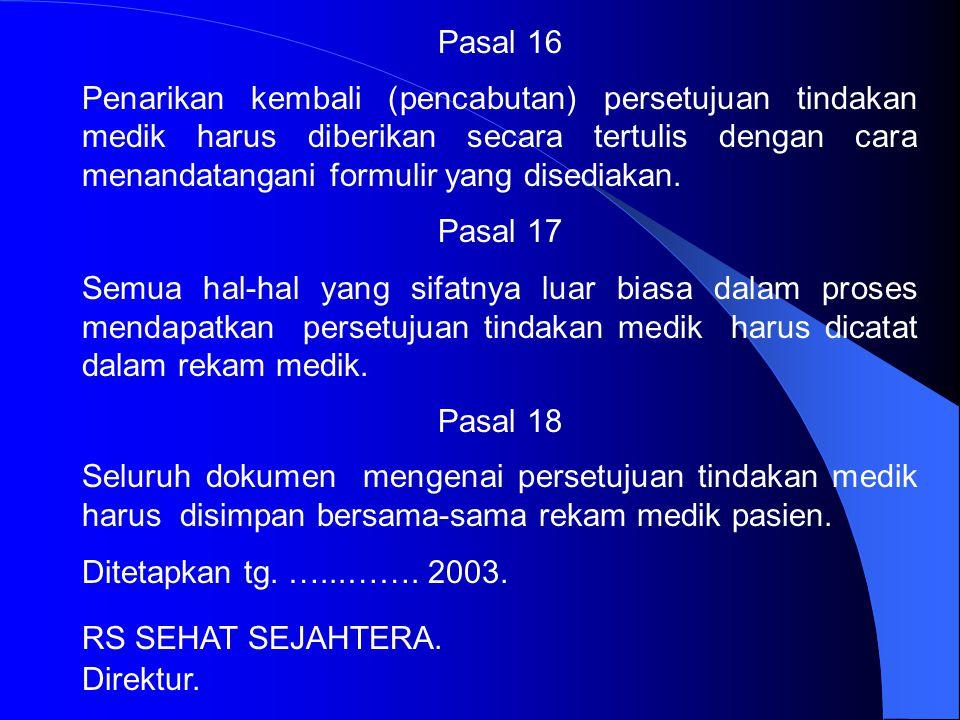 Pasal 13 Bagi pasien yang sudah menikah maka suami atau isteri dari pasien tersebut tidak diikutsertakan menandatangani persetujuan, kecuali untuk tin