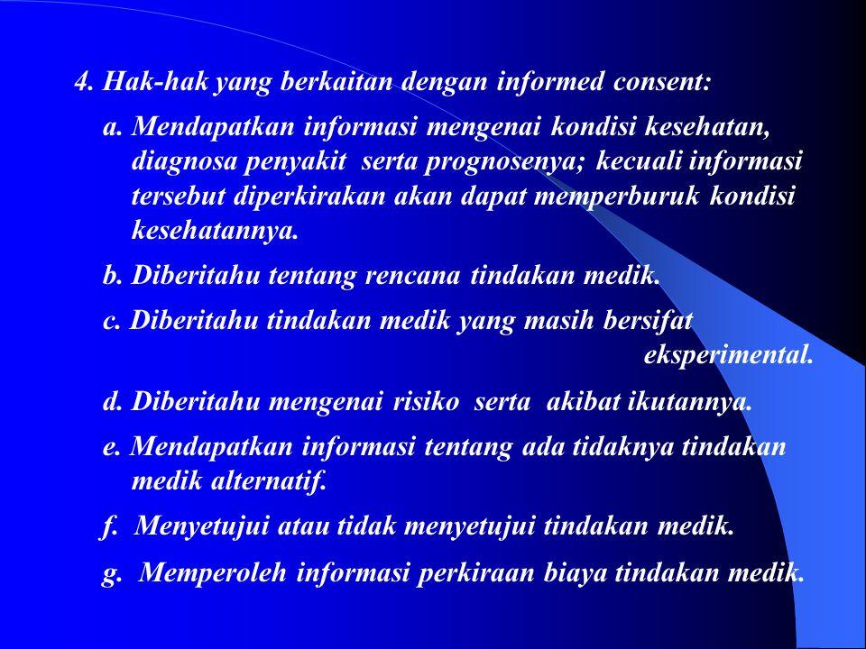 3. Hak-hak yang berkaitan dengan informasi: a. Mengetahui sistem serta fasilitas layanan kesehatan yang ada. b. Mengetahui identitas, status profesion