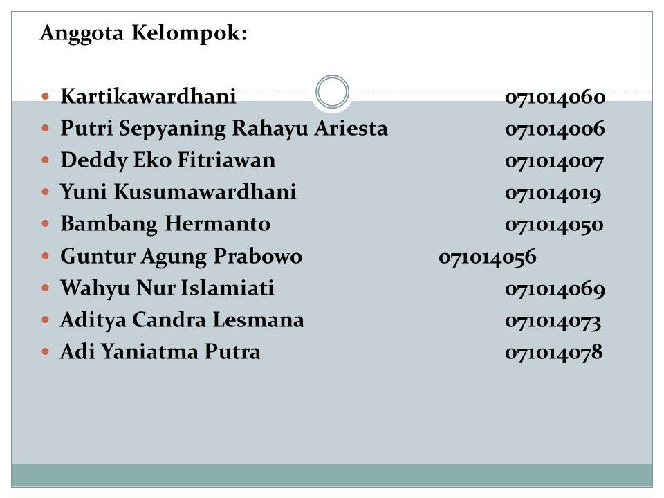 Anggota Kelompok:  Kartikawardhani071014060  Putri Sepyaning Rahayu Ariesta071014006  Deddy Eko Fitriawan071014007  Yuni Kusumawardhani071014019 