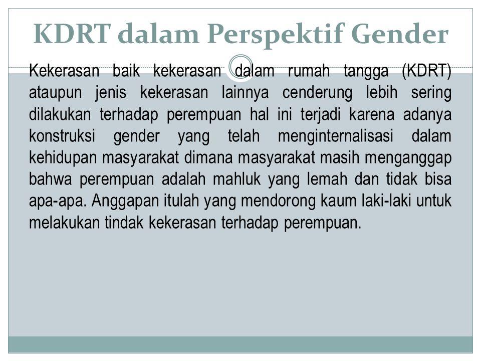 KDRT dalam Perspektif Gender Kekerasan baik kekerasan dalam rumah tangga (KDRT) ataupun jenis kekerasan lainnya cenderung lebih sering dilakukan terha