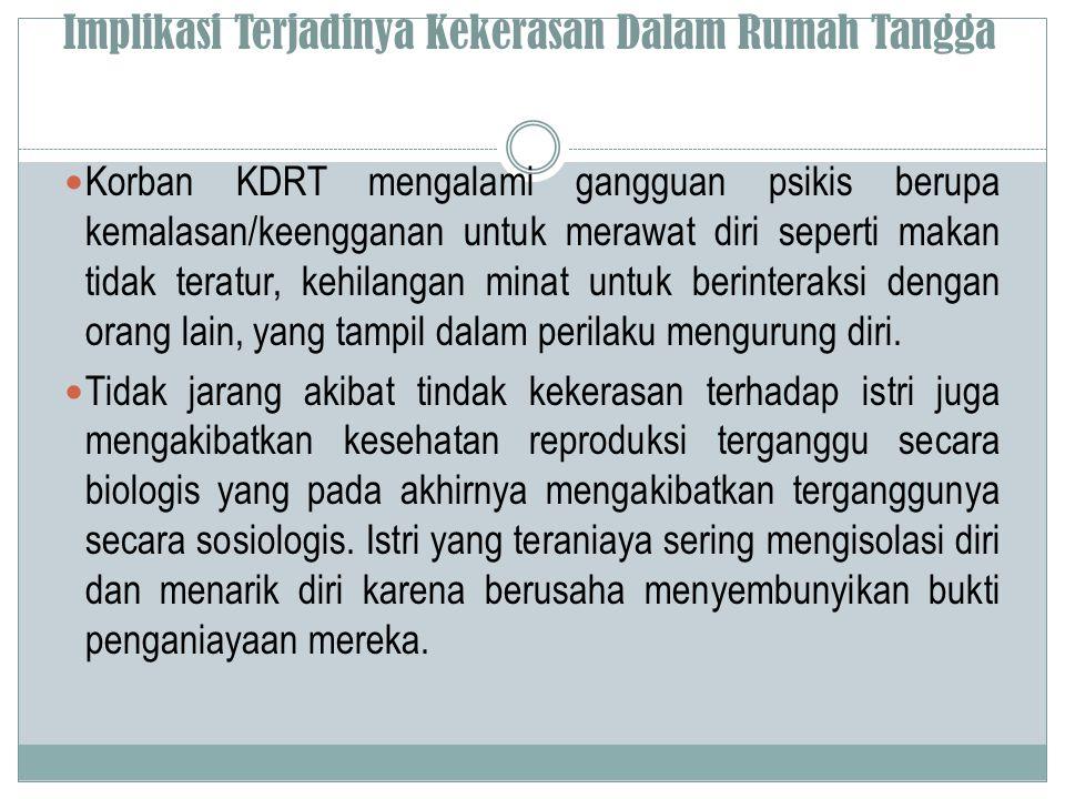 Implikasi Terjadinya Kekerasan Dalam Rumah Tangga  Korban KDRT mengalami gangguan psikis berupa kemalasan/keengganan untuk merawat diri seperti makan
