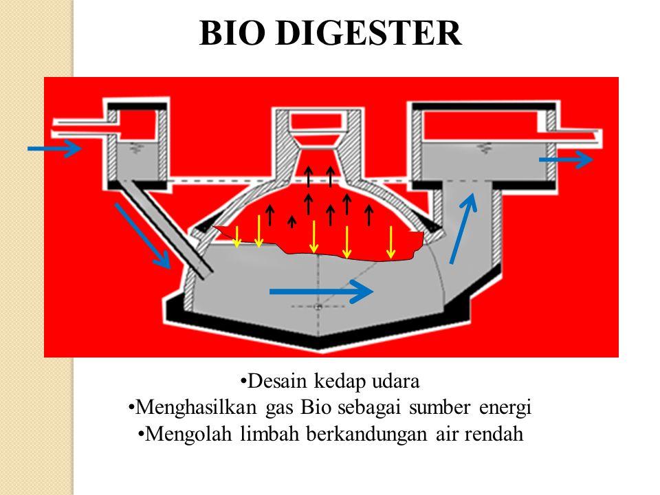 BIO DIGESTER •Desain kedap udara •Menghasilkan gas Bio sebagai sumber energi •Mengolah limbah berkandungan air rendah