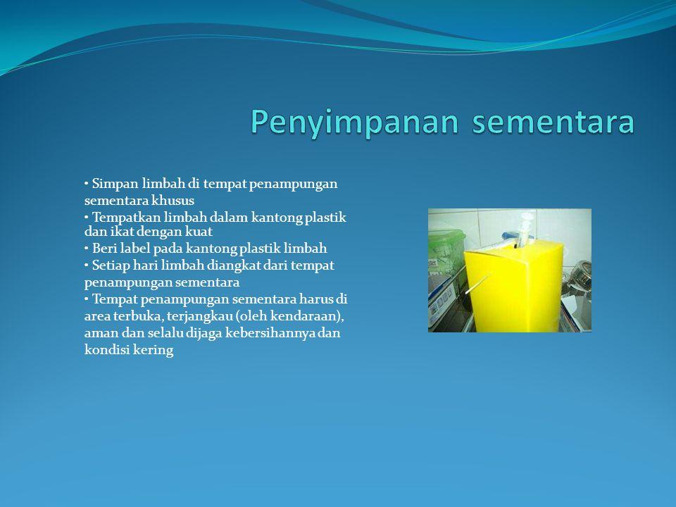 • Simpan limbah di tempat penampungan sementara khusus • Tempatkan limbah dalam kantong plastik dan ikat dengan kuat • Beri label pada kantong plastik