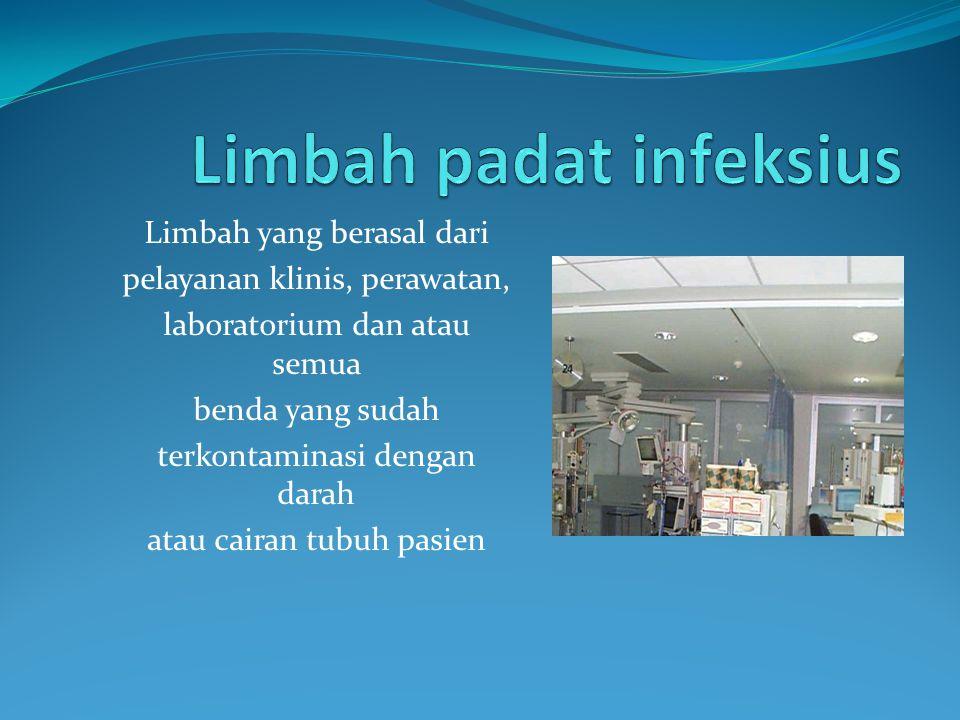 Limbah yang berasal dari pelayanan klinis, perawatan, laboratorium dan atau semua benda yang sudah terkontaminasi dengan darah atau cairan tubuh pasie