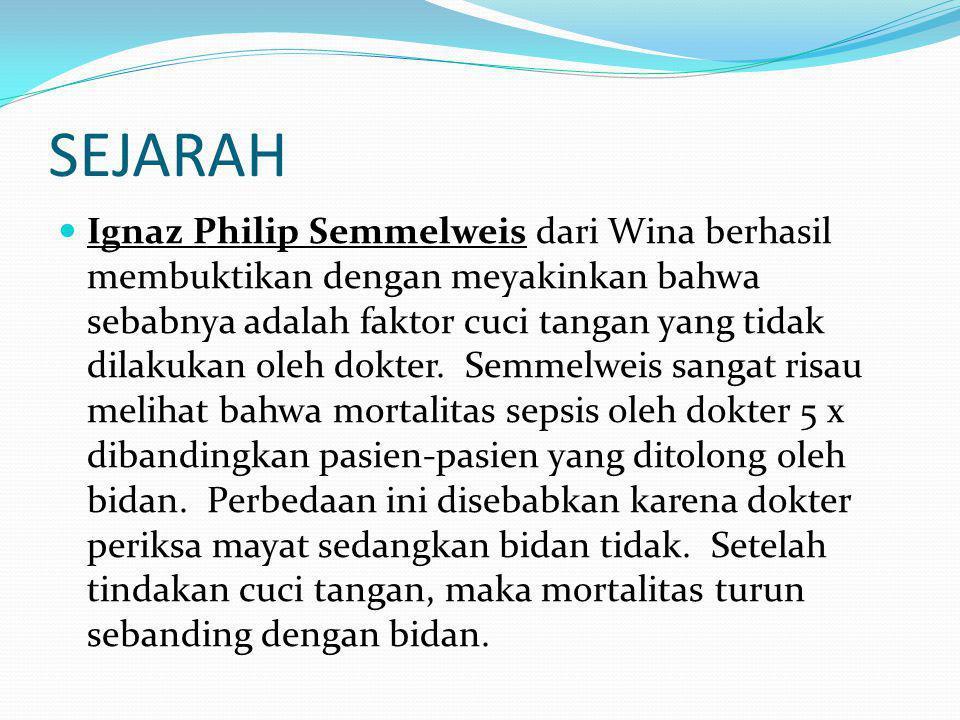SEJARAH  Ignaz Philip Semmelweis dari Wina berhasil membuktikan dengan meyakinkan bahwa sebabnya adalah faktor cuci tangan yang tidak dilakukan oleh