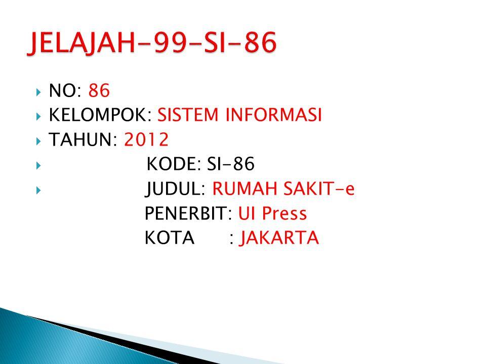  NO: 86  KELOMPOK: SISTEM INFORMASI  TAHUN: 2012  KODE: SI-86  JUDUL: RUMAH SAKIT-e PENERBIT: UI Press KOTA : JAKARTA