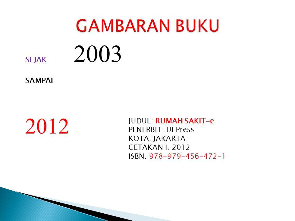 SEJAK 2003 SAMPAI 2012 JUDUL: RUMAH SAKIT-e PENERBIT: UI Press KOTA: JAKARTA CETAKAN I: 2012 ISBN: 978-979-456-472-1