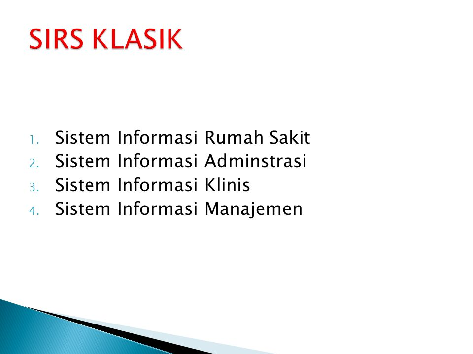 1. Sistem Informasi Rumah Sakit 2. Sistem Informasi Adminstrasi 3. Sistem Informasi Klinis 4. Sistem Informasi Manajemen