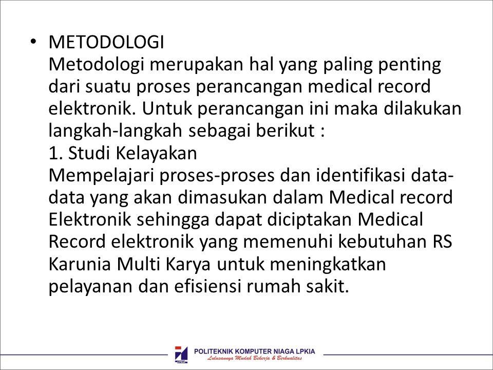 • METODOLOGI Metodologi merupakan hal yang paling penting dari suatu proses perancangan medical record elektronik. Untuk perancangan ini maka dilakuka