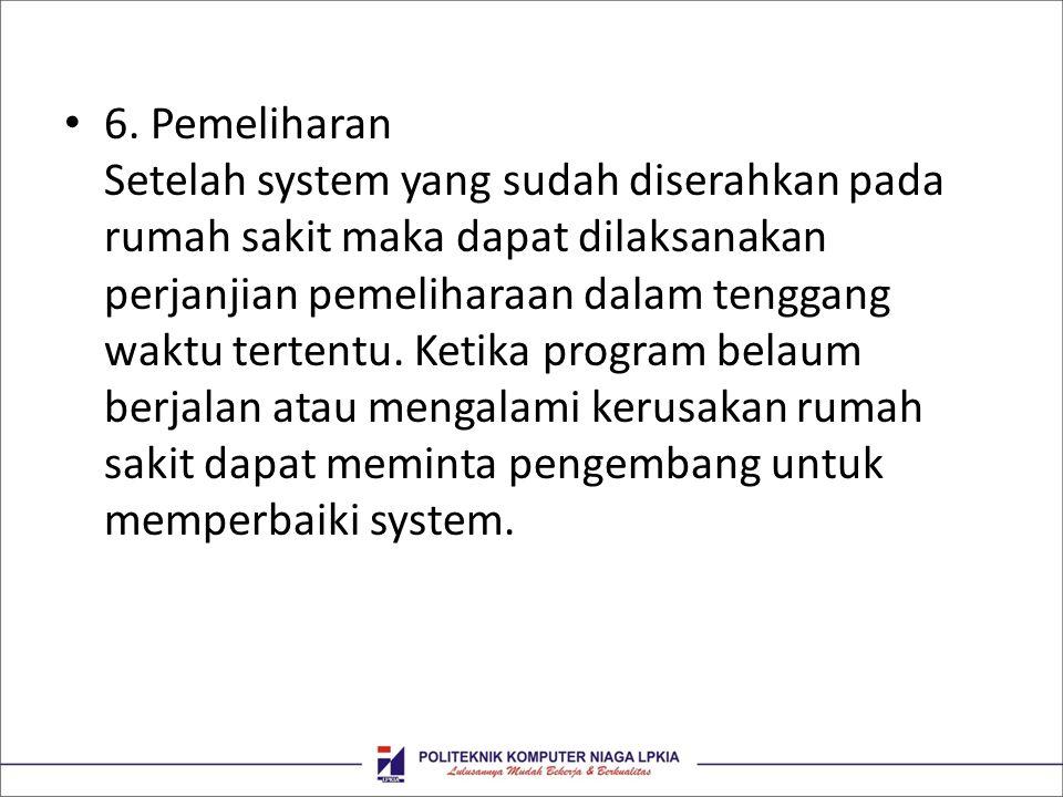 • 6. Pemeliharan Setelah system yang sudah diserahkan pada rumah sakit maka dapat dilaksanakan perjanjian pemeliharaan dalam tenggang waktu tertentu.