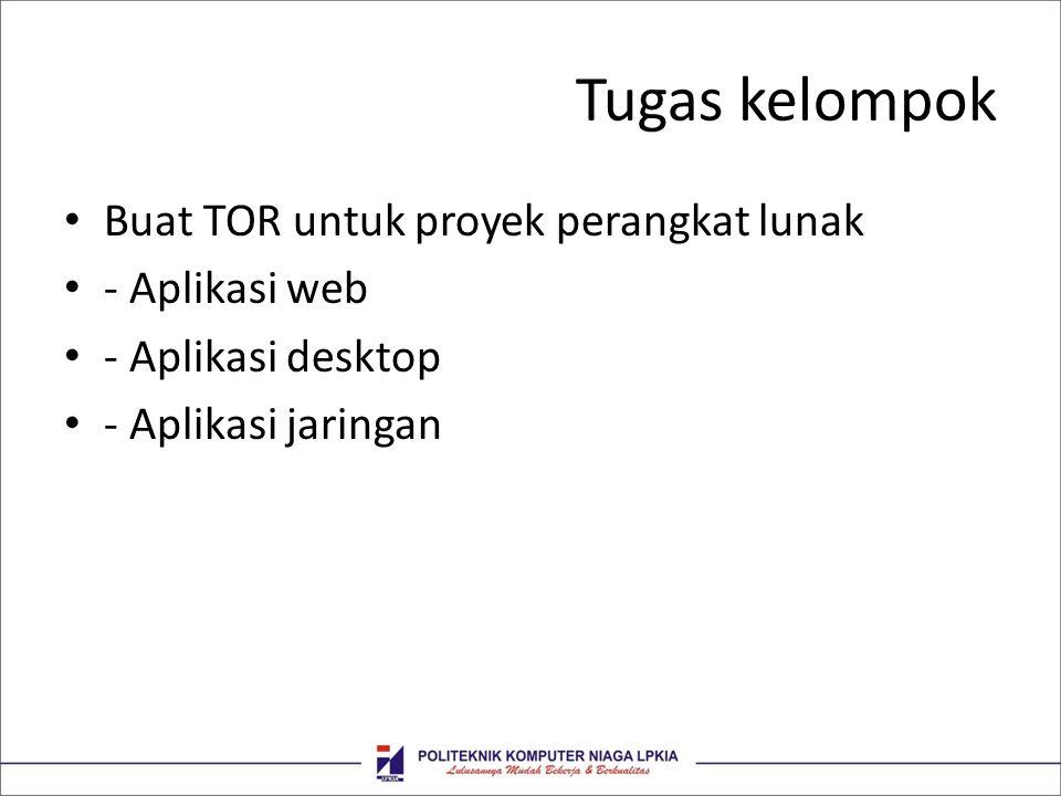 Tugas kelompok • Buat TOR untuk proyek perangkat lunak • - Aplikasi web • - Aplikasi desktop • - Aplikasi jaringan