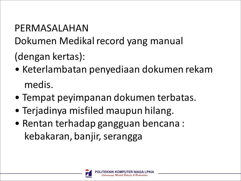 PERMASALAHAN Dokumen Medikal record yang manual (dengan kertas): • Keterlambatan penyediaan dokumen rekam medis. • Tempat peyimpanan dokumen terbatas.