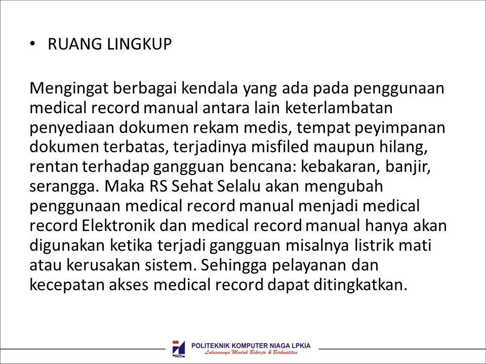 • Dalam sistem gudang Medical Record elektronik dokter dan perawat dapat langsung memasukan data pasien ke komputer dan ketika pasien setiap saat periksa lagi ke rumah sakit dokter dan perawat dapat langsung mencari catatan-catatan medical record pasien sehingga pelayanan lebih cepat dan meningkatkan efisiensi