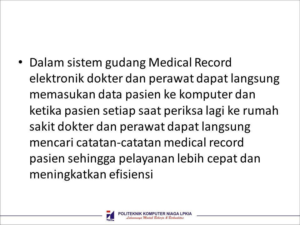 • Dalam sistem gudang Medical Record elektronik dokter dan perawat dapat langsung memasukan data pasien ke komputer dan ketika pasien setiap saat peri