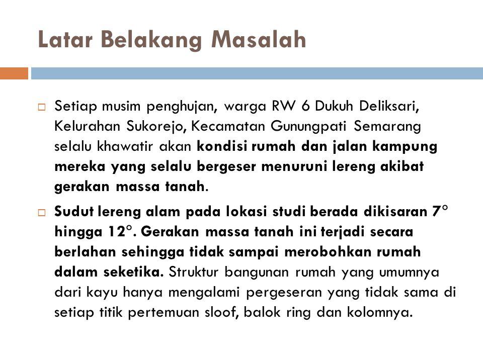 Latar Belakang Masalah  Setiap musim penghujan, warga RW 6 Dukuh Deliksari, Kelurahan Sukorejo, Kecamatan Gunungpati Semarang selalu khawatir akan ko