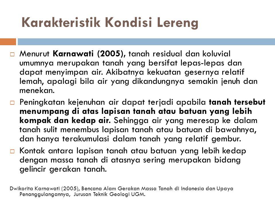 Karakteristik Kondisi Lereng  Menurut Karnawati (2005), tanah residual dan koluvial umumnya merupakan tanah yang bersifat lepas-lepas dan dapat menyi