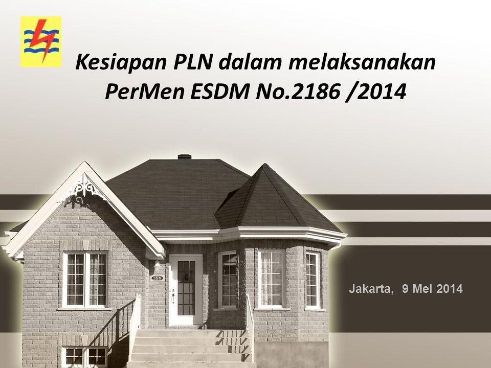Kesiapan PLN dalam melaksanakan PerMen ESDM No.2186 /2014 Jakarta, 9 Mei 2014