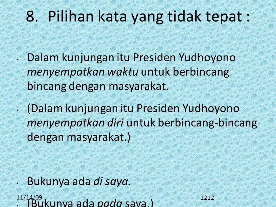 11/14/09 8.Pilihan kata yang tidak tepat : • Dalam kunjungan itu Presiden Yudhoyono menyempatkan waktu untuk berbincang bincang dengan masyarakat.