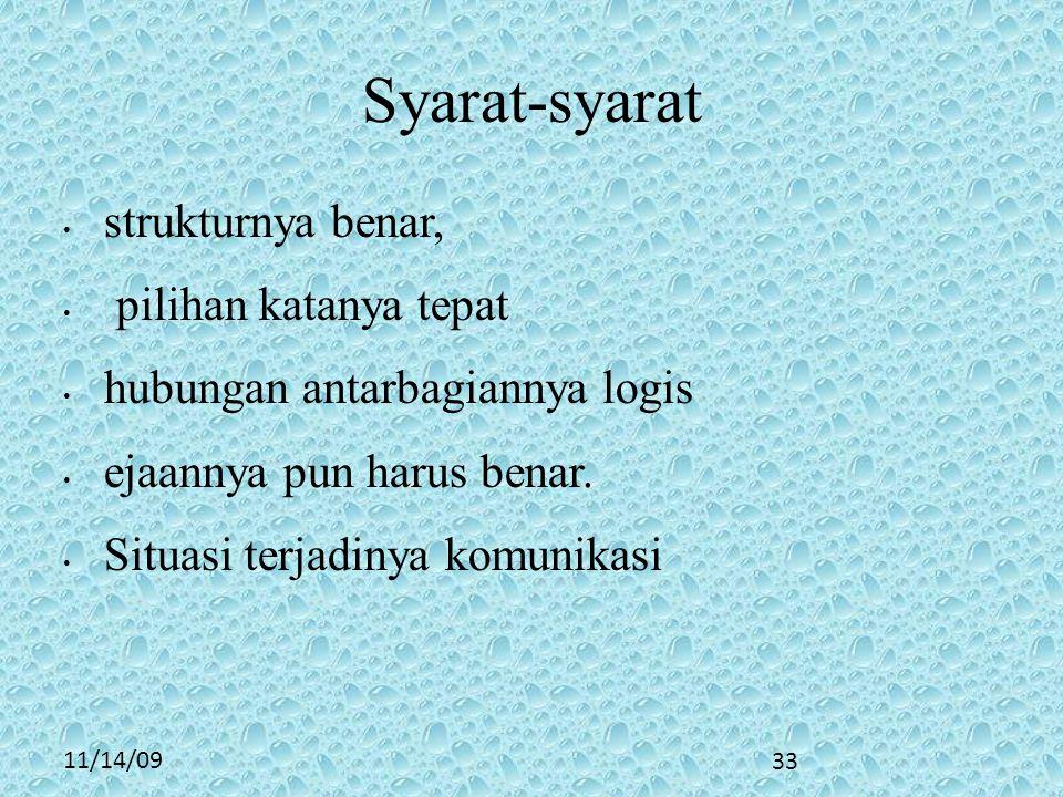 11/14/09 Syarat-syarat • strukturnya benar, • pilihan katanya tepat • hubungan antarbagiannya logis • ejaannya pun harus benar.