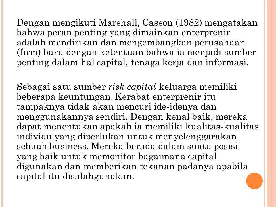 Dengan mengikuti Marshall, Casson (1982) mengatakan bahwa peran penting yang dimainkan enterprenir adalah mendirikan dan mengembangkan perusahaan (fir