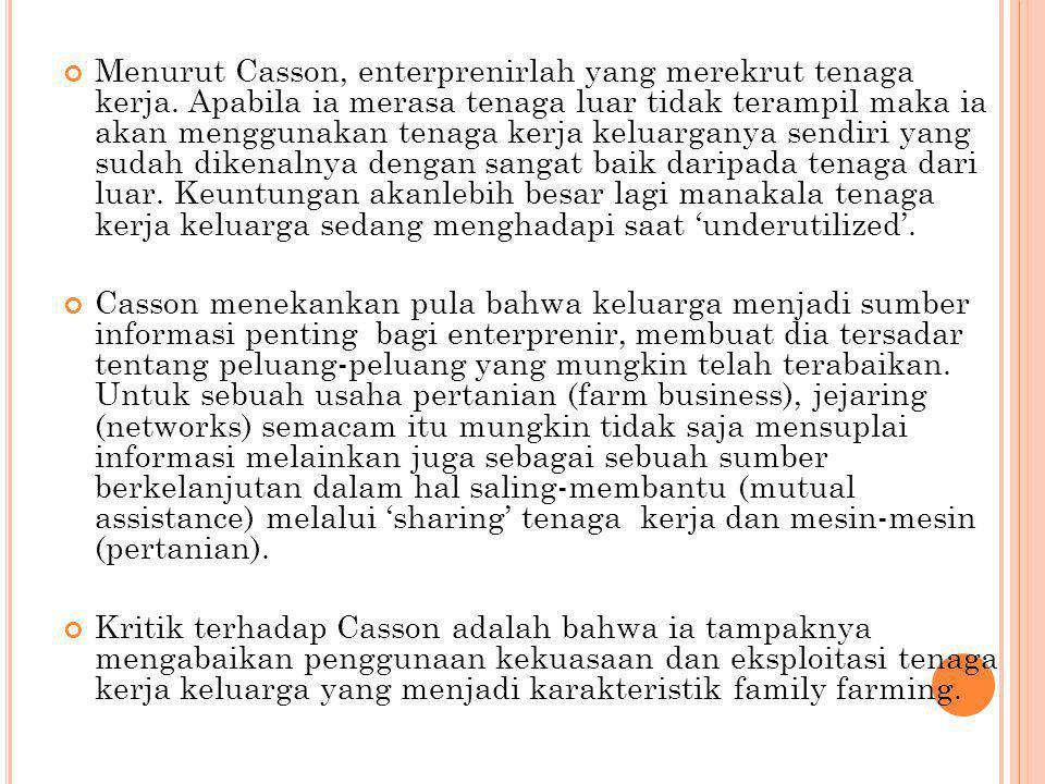 Menurut Casson, enterprenirlah yang merekrut tenaga kerja. Apabila ia merasa tenaga luar tidak terampil maka ia akan menggunakan tenaga kerja keluarga