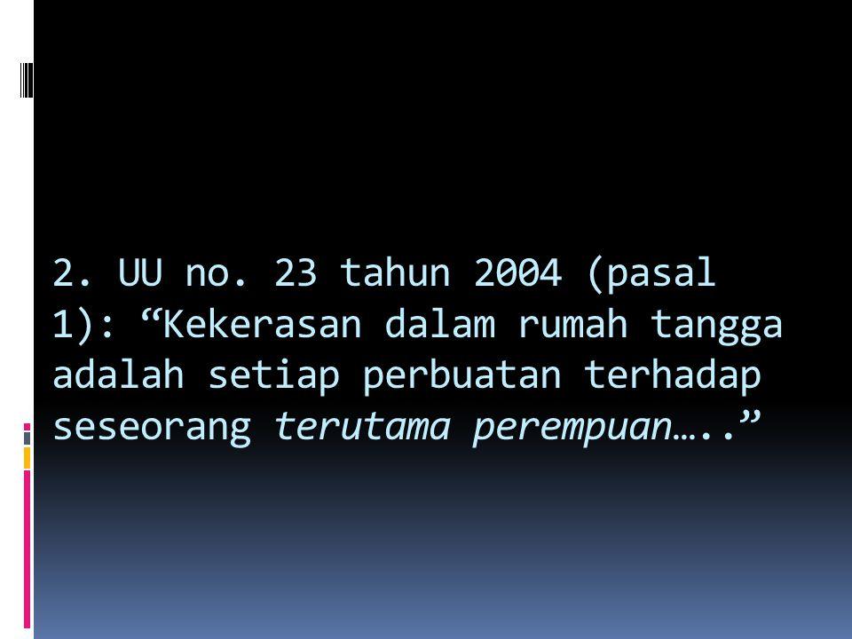 3.UU no. 23 th 2004 (pasal 4): Penghapusan kekerasan dalam rumah tangga bertujuan: a.