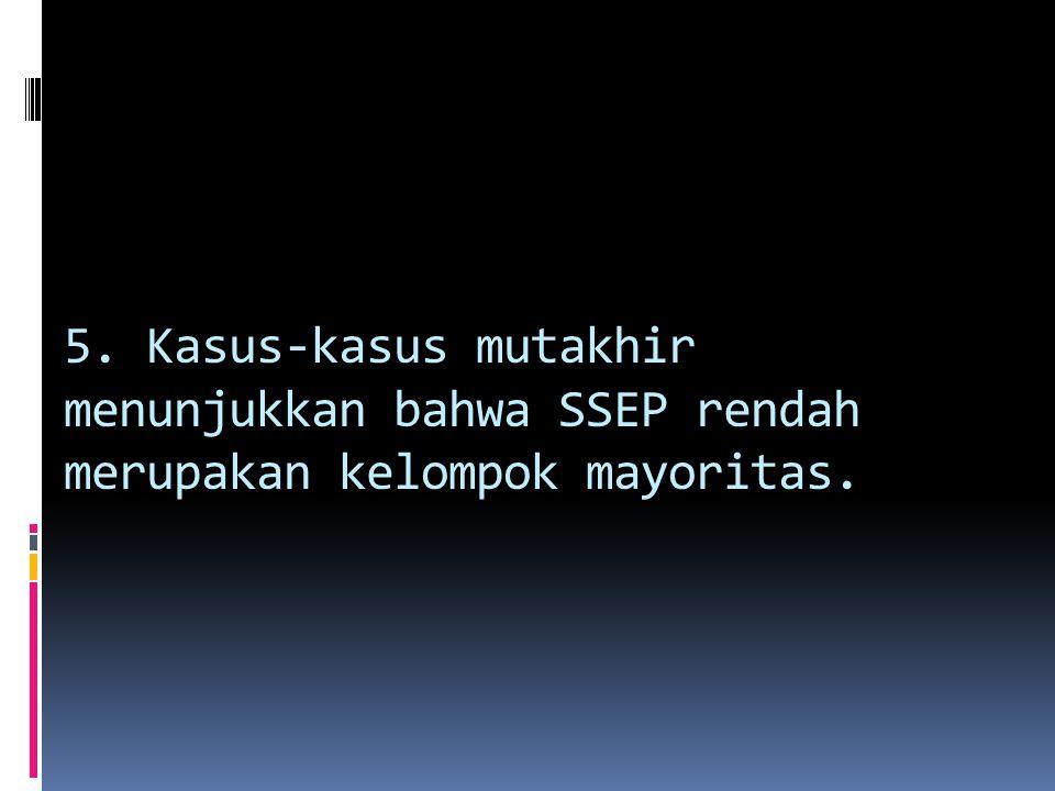 5. Kasus-kasus mutakhir menunjukkan bahwa SSEP rendah merupakan kelompok mayoritas.